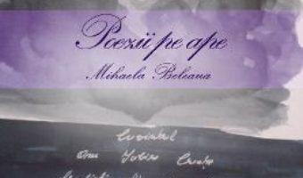 Cartea Poezii pe ape – Mihaela Beleaua (download, pret, reducere)
