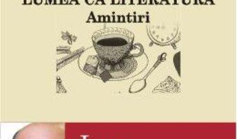 Pret Lumea Ca Literatura. Amintiri – Ioan Grosan pdf