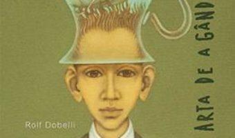 Pret Carte Arta De A Gandi Limpede – Rolf Dobelli