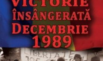 Cartea Victorie Insangerata Decembrie 1989 – Constantin Corneanu (download, pret, reducere)