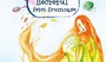 Secretul Fetei Frumoase – Dorina-Gratiela Aolariti PDF (download, pret, reducere)