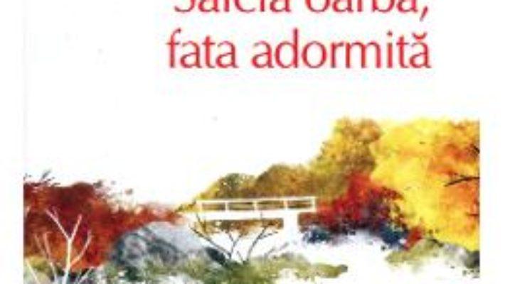 Cartea Salcia oarba, fata adormita – Haruki Murakami (download, pret, reducere)