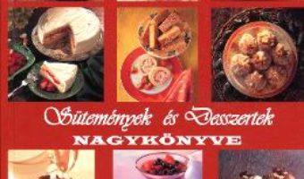 Cartea Sutemennek Es Desszertek Nagykonyve (Cartea Completa A Deserturilor) (download, pret, reducere)
