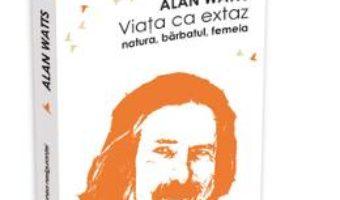 Cartea Viata Ca Extaz. Natura, Barbatul, Femeia – Alan Watts (download, pret, reducere)