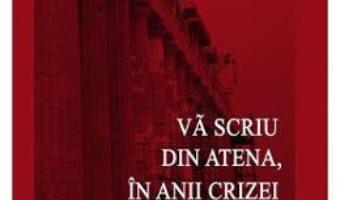 Pret Carte Va scriu din Atena, in anii crizei – Monica Savulescu Voudouri