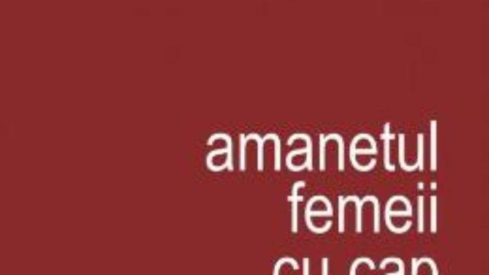 Pret Carte Amanetul femeii cu cap de cucuvea – Septimiu M. Cristian