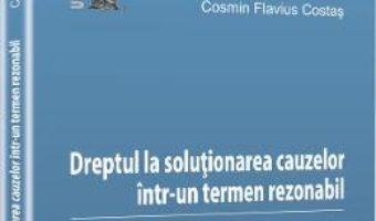 Pret Dreptul La Solutionarea Cauzelor Intr-Un Termen Rezonabil – Cosmin Flavius Costas pdf