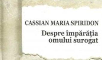 Pret Despre Imparatia Omului Surogat – Cassian Maria Spiridon pdf