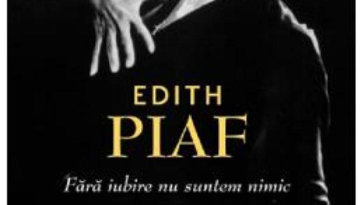 Pret Edith Piaf. Fara iubire suntem nimic – Jean-Dominique Brierre pdf