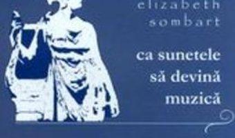 Cartea Ca sunetele sa devina muzica – Elizabeth Sombart (download, pret, reducere)