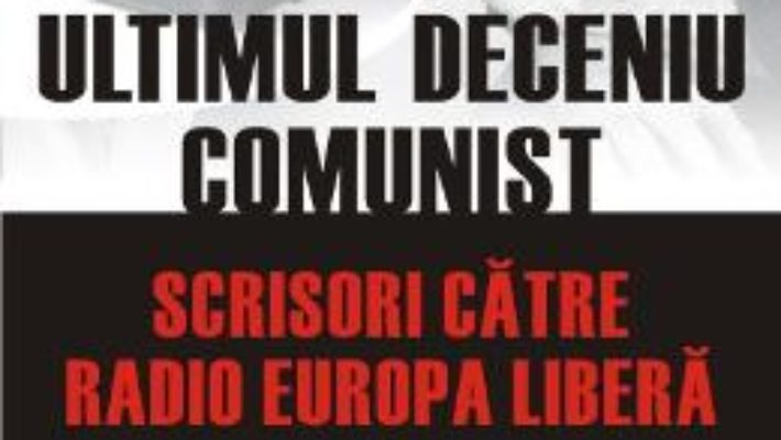 Pret Ultimul Deceniu Comunist Vol. 2: Scrisoare Catre Radio Europa Libera 1986-1989 – Mihnea Berindei pdf