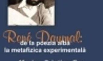 Cartea Rene Daumal: De La Poezia Alba La Metafizica Experimentala – MariuS-Cristian Ene pdf