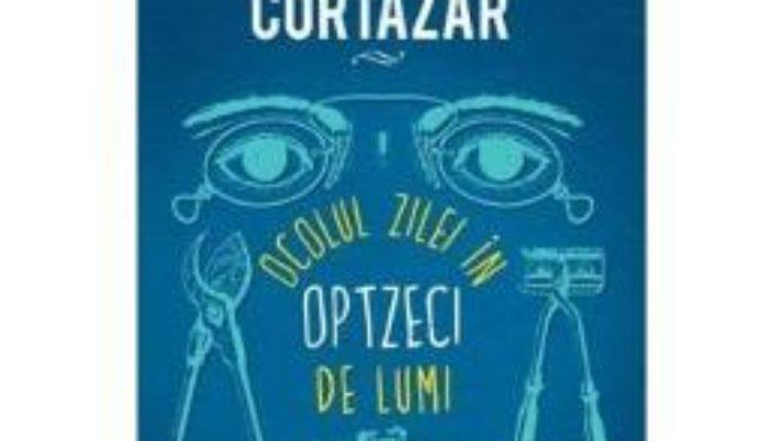 Cartea Ocolul zilei in opzeci de lumi – Julio Cortaza pdf