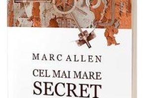 Cartea Cel mai mare secret dintre toate – Marc Allen (download, pret, reducere)