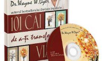 Cartea Audiobook. 101 cai de a-ti transforma viata – Wayne W. Dyer (download, pret, reducere)