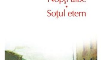 Cartea Nopti albe. Sotul etern – F.M. Dostoievski (download, pret, reducere)