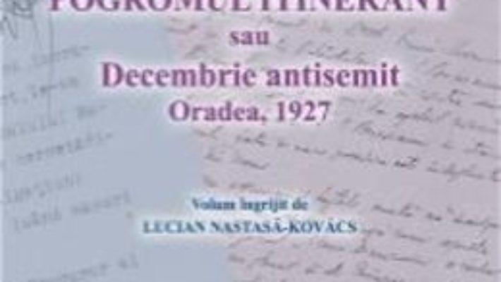 Pret Pogromul Itinerant Sau Decembrie Antisemit – Lucian NastasA-Kovacs pdf