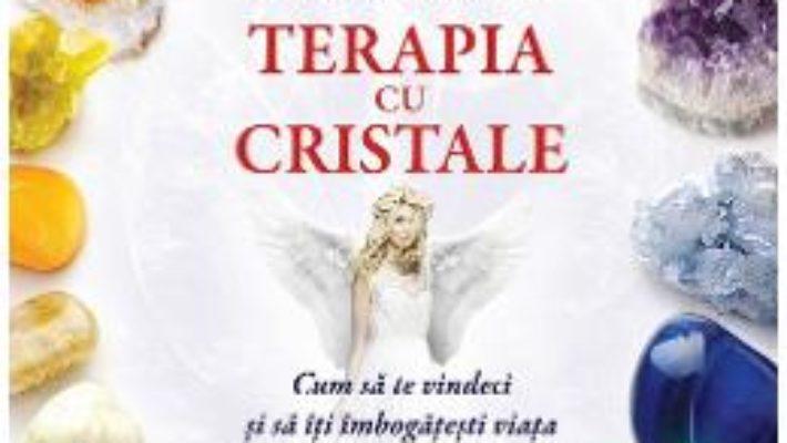 Pret Terapia Cu Cristale – Doreen Virtue, Judith Lukomski pdf