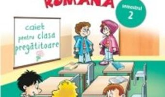 Pret Comunicare in limba romana clasa pregatitoare. Caiet sem.2 – Olga Piriiala pdf