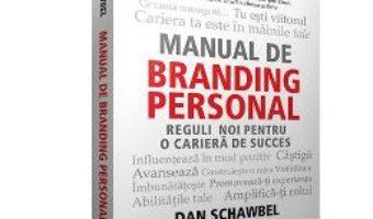 Cartea Manual De Branding Personal – Dan Schawbel (download, pret, reducere)