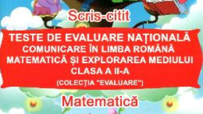 Cartea Teste de Evaluare Nationala clasa 2 Comunicare in Limba Romana Matematica si Explorarea mediului pdf
