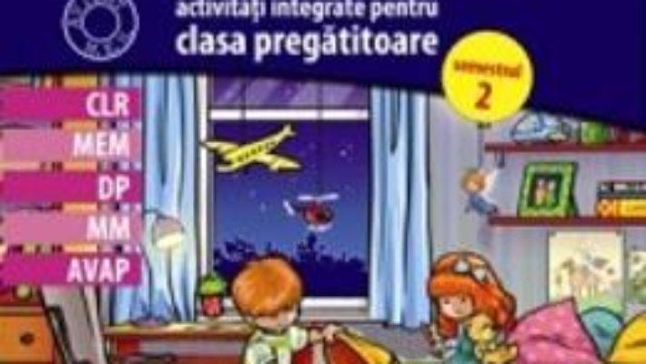 Primul meu caiet de scolar. Clasa pregatitoare Sem. 2. Activitati integrate – Alina Nicoale-Pertea, Dumitra Radu PDF (download, pret, reducere)