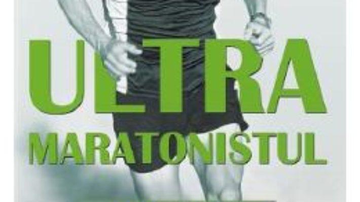 Cartea Ultramaratonistul – Dean Karnazes (download, pret, reducere)