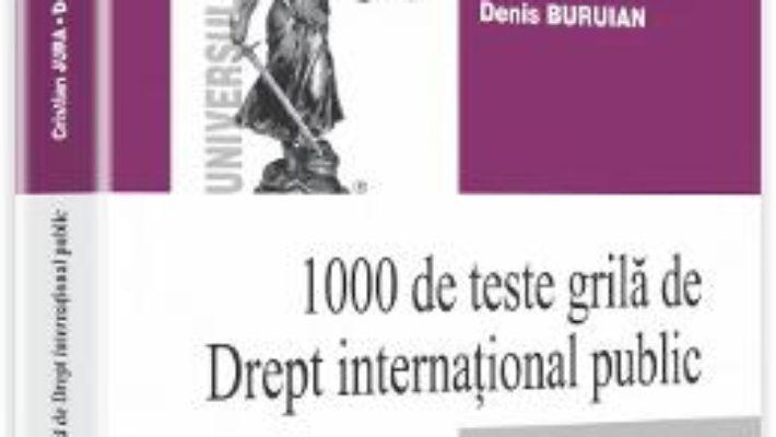 1000 De Teste Grila De Drept International Public 2015 – Cristian Jura, Denis Buruian PDF (download, pret, reducere)