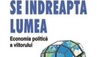 Cartea Incotro Se Indreapta Lumea. Economia Politica A Viitorului – Grzegorz W. Kolodko pdf