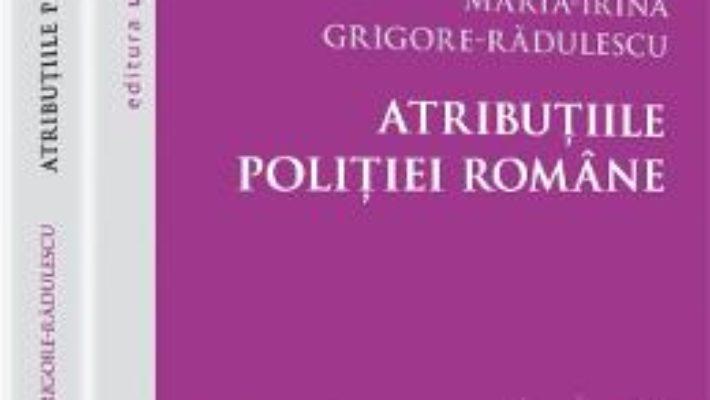 Cartea Atributiile Politiei Romane – MariA-Irina GrigorE-Radulescu pdf