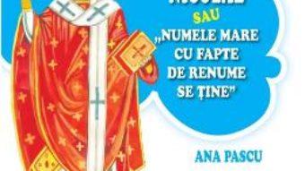 Cartea Sfantul Nicolae Sau Numele Mare Cu Fapte De Renume Se Tine – Ana Pascu (download, pret, reducere)