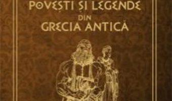 Cartea Povesti si legende din Grecia Antica – Ingri D Aulaire, Edgar Parin D Aulaire pdf