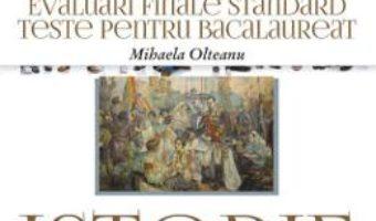 Cartea Istorie. Evaluari finale standard. teste pentru bac – Mihaela Olteanu (download, pret, reducere)