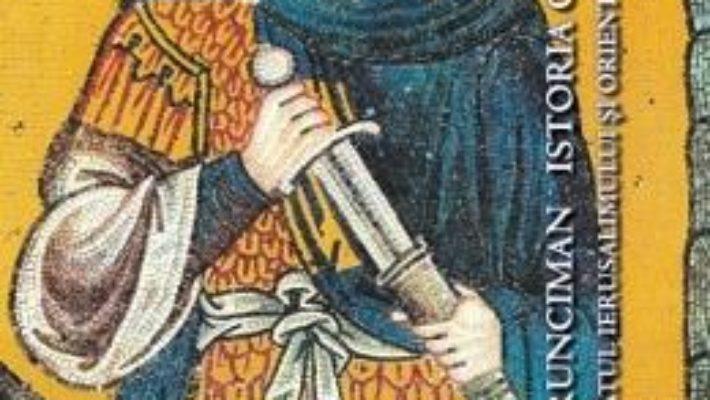 Cartea Istoria Cruciadelor Vol.2: Regatul Ierusalimului Si Orientul Latin – Steven Runciman pdf