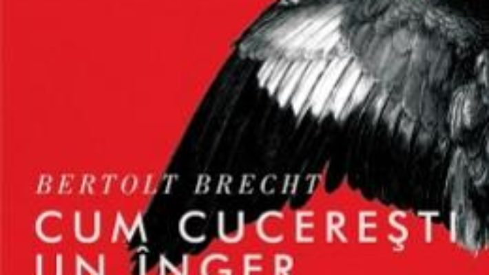 Cartea Cum cuceresti un inger – Bertolt Brecht pdf