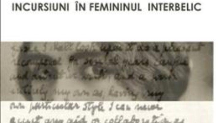 Cartea Incursiuni In Femininul Interbelic – ElenA-Claudia Anca pdf