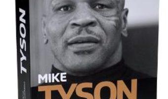 Cartea Mike Tyson. Adevarul de necombatut. Autobiografia pdf