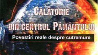Cartea Calatorie Din Centrul Pamantului – Cristian Chitaru, Nicoleta Brisan pdf