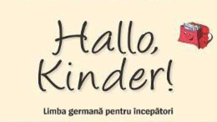 Cartea Hallo, Kinder! Limba germana pentru incepatori – Evemarie Draganovici, Andreea Rusen pdf