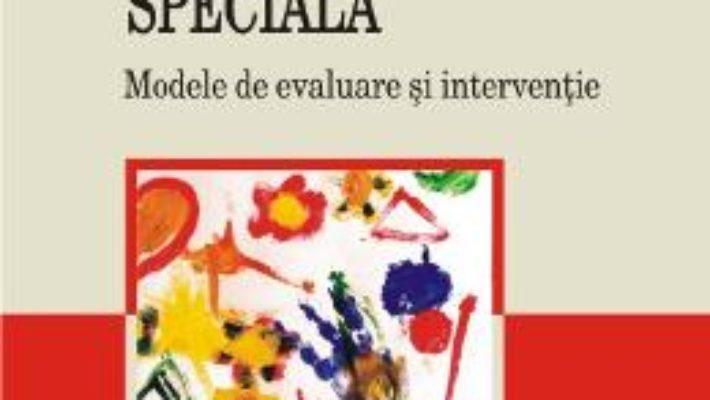 Cartea Psihopedagogia Speciala. Modele De Evaluare Si Interventie – Adrian Rosan pdf