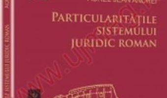 Cartea Particularitatile Sistemului Juridic Roman – Aurel Jean Andrei pdf