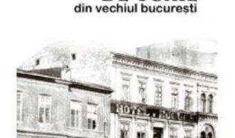 Cartea De Toate Din Vechiul Bucuresti – Emanuel Badescu pdf