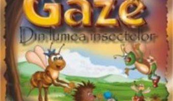 Cartea Gaze. Din Lumea Insectelor Ed.2015 – Nestor Urechia pdf
