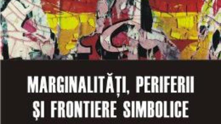 Cartea Marginalitati, Periferii Si Frontiere Simbolice pdf