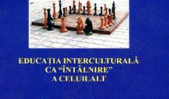 Cartea Educatia Interculturala Ca Intalnire A Celuilalt – Mihaela Voinea pdf