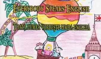 Cartea Toata Lumea Vorbeste Limba Engleza. Everybody Speaks English – Elena Paraschiv (download, pret, reducere)
