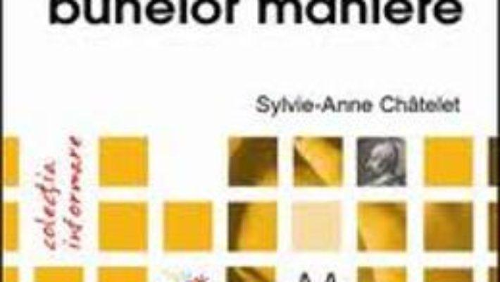Cartea Ghidul Bunelor Maniere – Sylvie-Anne Chatelet pdf