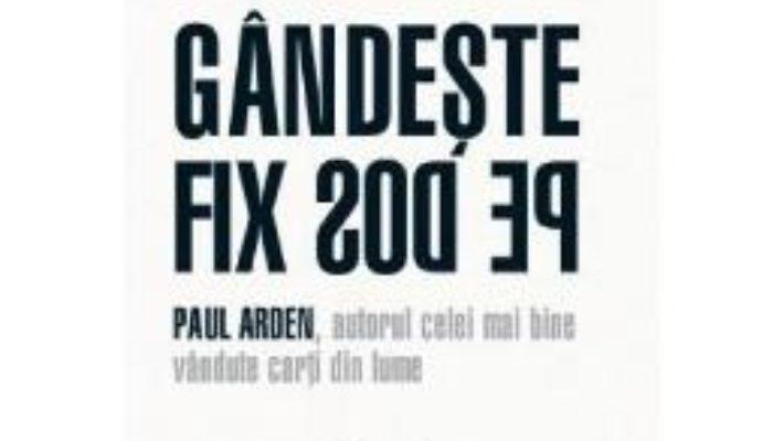 Cartea Gandeste fix pe dos! – Paul Arden pdf