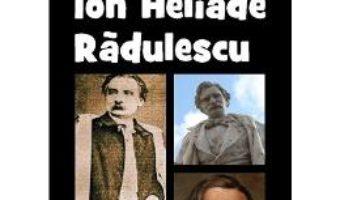Cartea Ion Heliade Radulescu Din Istoria Literaturii Romane De La Origini Pana In Prezent – G. Calinescu pdf