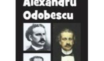 Cartea Alexandru Odobescu Din Istoria Literaturii Romane De La Origini Pana In Prezent – G. Calinescu pdf